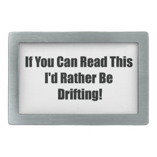 If You Can Read This Id Rather Be  Drifting Belt Buckle