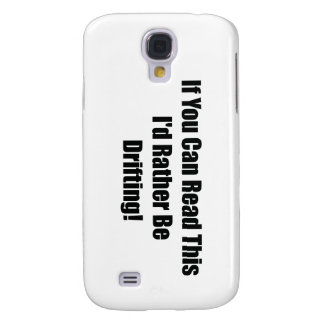 If You Can Read This Id Rather Be  Drifting Galaxy S4 Cover