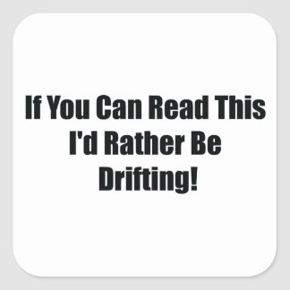 If You Can Read This Id Rather Be  Drifting Square Sticker