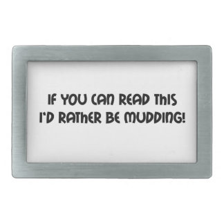 If You Can Read This Id Rather Be Mudding Belt Buckle