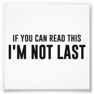 If You Can Read This I'm Not Last Photo Print