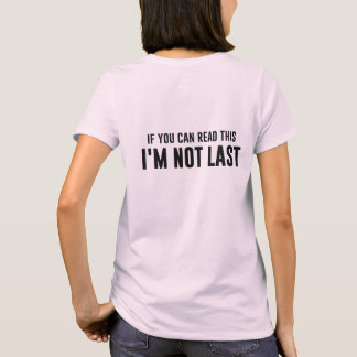 If You Can Read This I'm Not Last T-Shirt