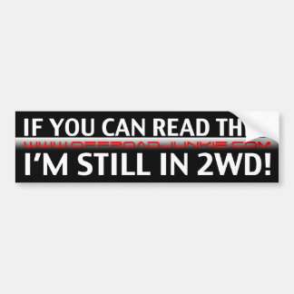 If you can read this, i'm still in 2WD! Bumper Sticker