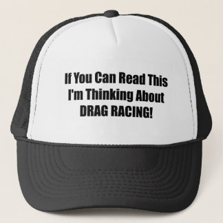 If You Can Read This Im Thinking About Drag Racing Trucker Hat