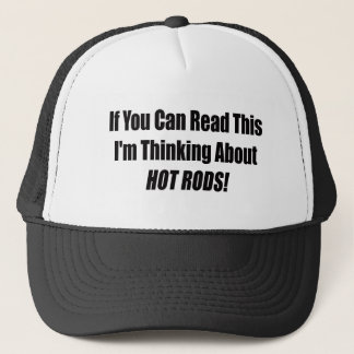 If You Can Read This Im Thinking About Hot Rods Trucker Hat