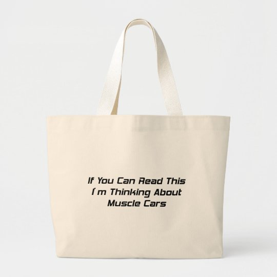 If You Can Read This I'm Thinking About Muscle Car Large Tote Bag