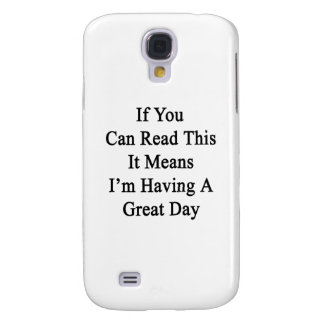If You Can Read This It Means I'm Having A Great D Galaxy S4 Case