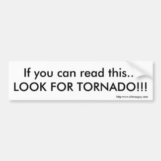 If you can read this...LOOK FOR TORNADO!!! Car Bumper Sticker