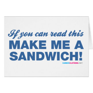 If You Can Read This Make Me A Sandwhich Card