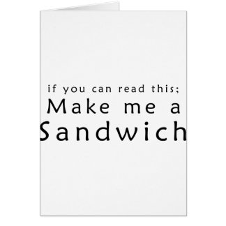If You Can Read This Make Me A Sandwich Greeting Card