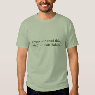 If you can read this, McCain Eats Babies Tee Shirt