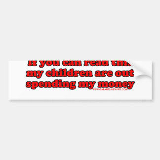 If You Can Read This My Children Are Out Spending Bumper Sticker