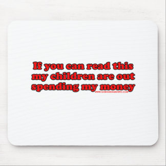 If You Can Read This My Children Are Out Spending Mouse Pad