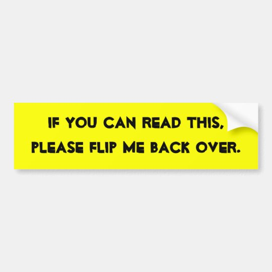 If you can read this please flip me back over bumper sticker