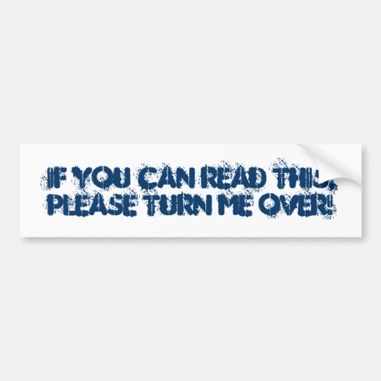 If you can read thisplease turn me over bumper sticker
