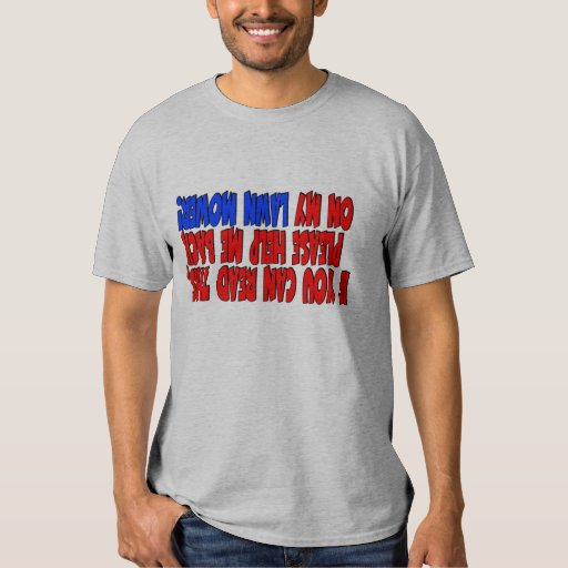 If you can read this put me back on my lawn mower shirt