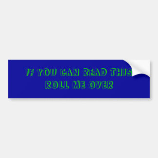 IF YOU CAN READ THIS ROLL ME OVER CAR BUMPER STICKER