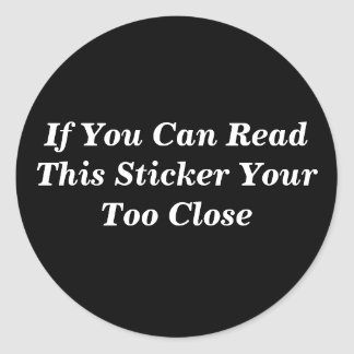 If You Can Read This Sticker Your Too Close