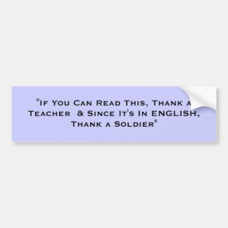 """If You Can Read This, Thank a Teacher  & Since... Bumper Sticker"