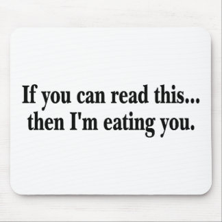 If You Can Read This Then Im Eating You Mouse Pad