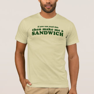 If you can read this then make me a sandwich T-Shirt