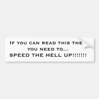 If you can read this then you need to...SPEED T... Car Bumper Sticker