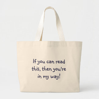 If you can read this, then you're in my way! canvas bag