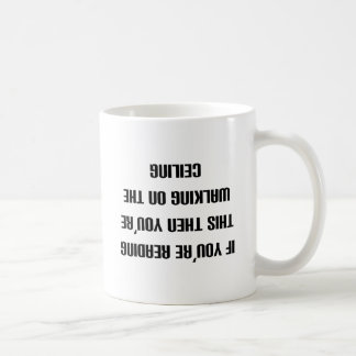 If you can read this then you're walking on the... coffee mug
