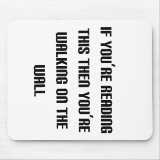 If you can read this then you're walking on the... mouse pad