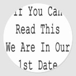 If You Can Read This We Are In Our 1st Date Classic Round Sticker