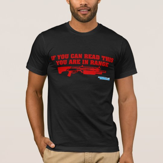 If You Can Read This You Are In Range Shotgun T-Shirt