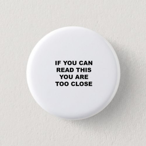 If You can read this You are too Close Button