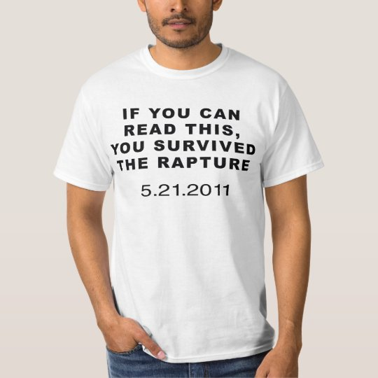 If you can read this, you survived the rapture T-Shirt
