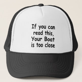 If you can read this.. Your boat is too close Trucker Hat