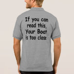 If you can read this.. Your boat is too close Tshirt