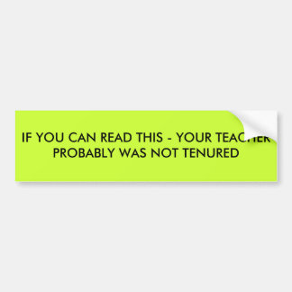IF YOU CAN READ THIS - YOUR TEACHER PROBABLY WA... BUMPER STICKER