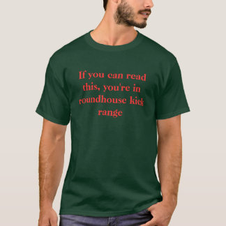 If you can read this, you're in roundhouse kick... T-Shirt