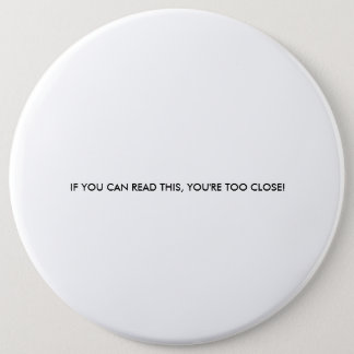 IF YOU CAN READ THIS, YOU'RE TOO CLOSE! BUTTON