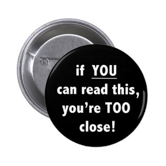 If You Can Read This You're Too Close Button
