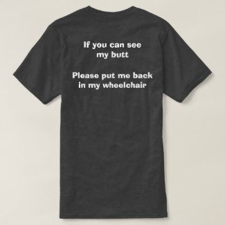 If you can see my butt - Funny Wheelchair Quote T-Shirt