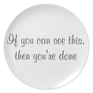 """""""If You can See This, Then you're Done"""" Plate"""
