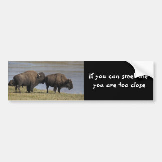 If you can smell me  you are too close bumper sticker