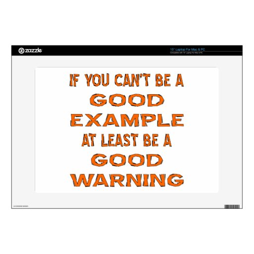 """If You Can't Be A Good Example At Least Be 15"""" Laptop Skin"""