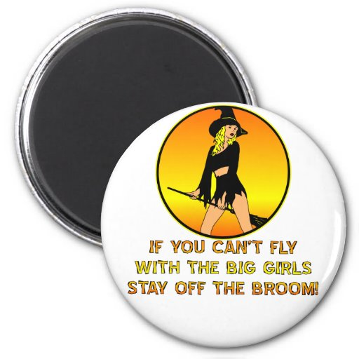 If You Can't Fly With The Big Girls 2 Inch Round Magnet