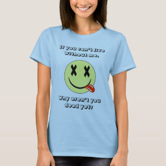 If you can't live without me,, T-Shirt