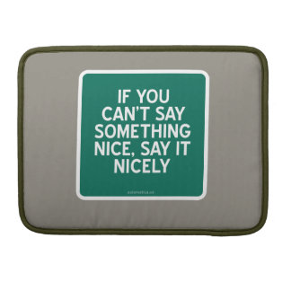 IF YOU CAN T SAY SOMETHING NICE SAY IT NICELY MacBook PRO SLEEVE