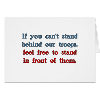 If you can t stand behind our troops greeting card