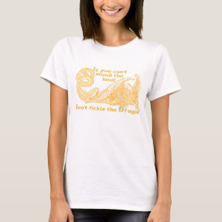 If you can't stand the heat don't tickle the T-Shirt