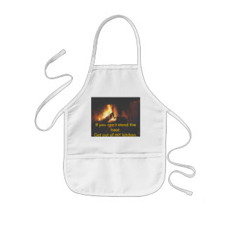If you can't stand the heat.Get out Kids' Apron