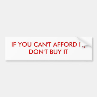 IF YOU CAN'T AFFORD IT, DON'T BUY IT CAR BUMPER STICKER